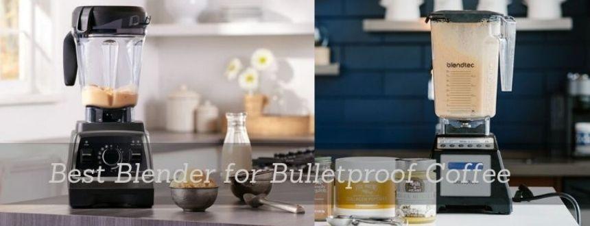 Best Blender for Bulletproof Coffee