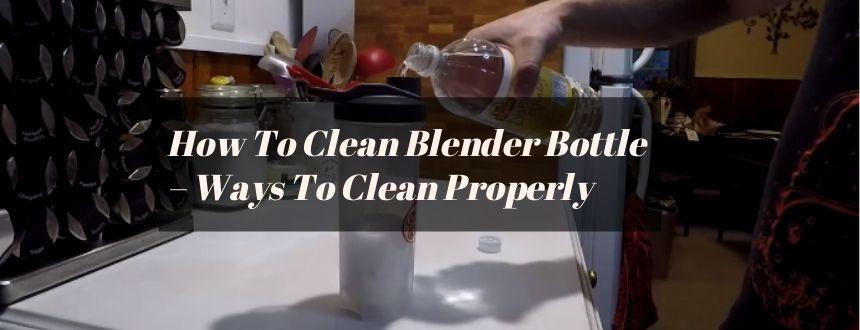 How To Clean Blender Bottle