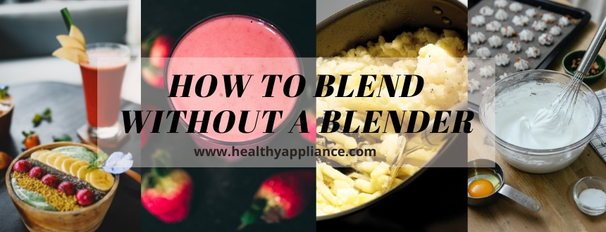 how to blend without a blender