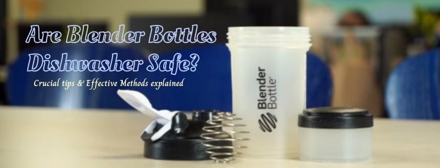 are blender bottles dishwasher safe